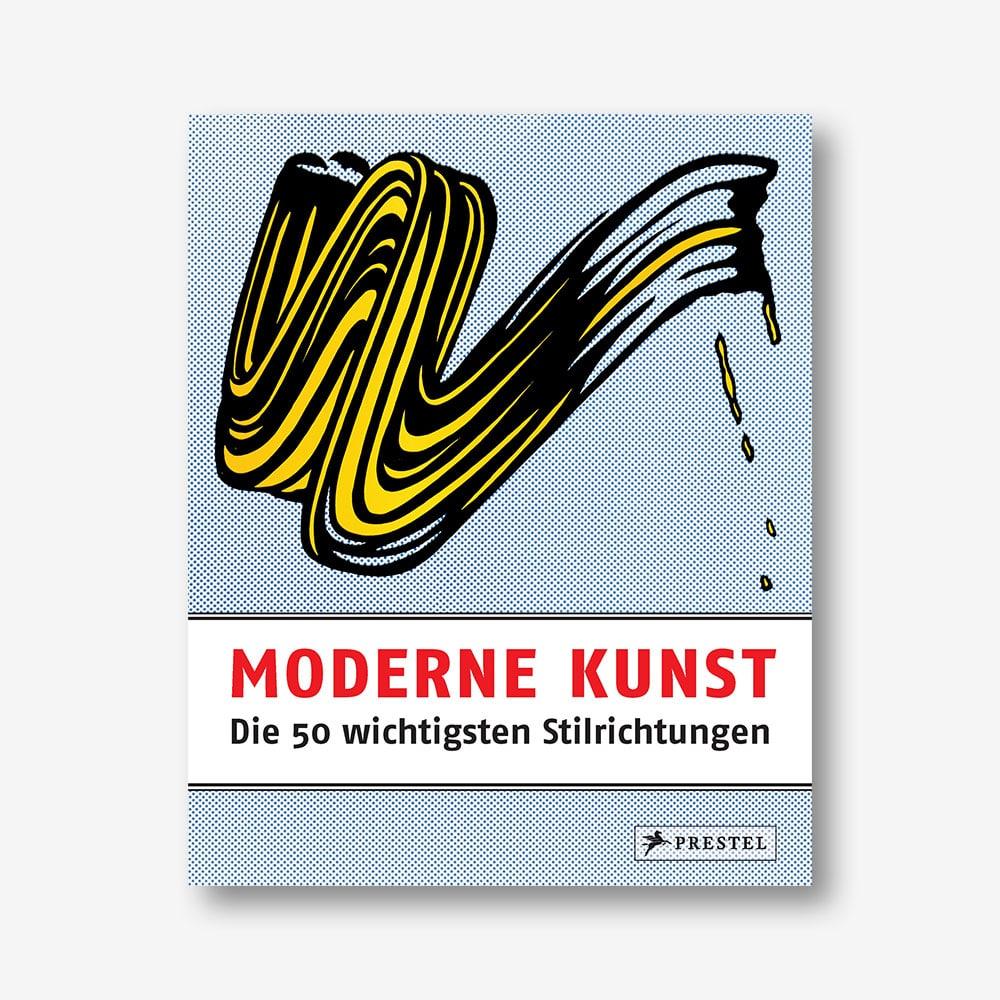 Moderne Kunst. Die 50 wichtigsten Stilrichtungen