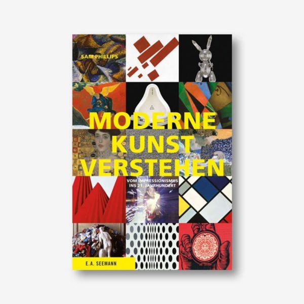 Moderne Kunst verstehen. Vom Impressionismus ins 21. Jahrhundert